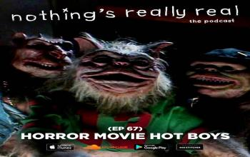 Nothing's Really Real Podcast: (Ep 67) Horror Movie Hot Boys