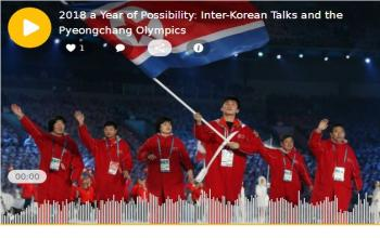 Podcast: 2018 a Year of Possibility with Inter-Korean Talks and the Pyeongchang Olympics