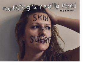 Nothing's Really Real Podcast: (Ep 57) Skin On Sundays