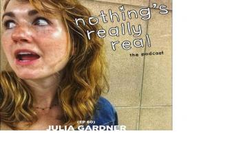 Nothing's Really Real Podcast: (Ep 60) Julia Gardner
