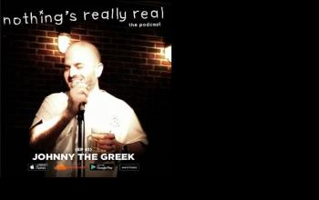 Nothing's Really Real Podcast: (Ep 61) Johnny The Greek