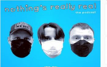 Nothing's Really Real Podcast: (Ep 71) COVID - 19 and Friends
